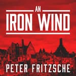 An Iron Wind by  Peter Fritzsche audiobook