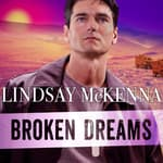 Broken Dreams by  Lindsay McKenna audiobook