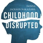 Childhood Disrupted by  Donna Jackson Nakazawa audiobook