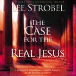 The Case for the Real Jesus by  Lee Strobel audiobook
