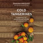 Cold Tangerines by  Shauna Niequist audiobook