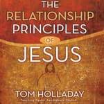 The Relationship Principles of Jesus by  Tom Holladay audiobook