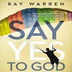 Say Yes to God by  Kay Warren audiobook