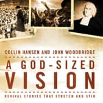 A God-Sized Vision by  Collin Hansen audiobook