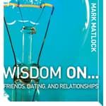 Wisdom On … Friends, Dating, and Relationships by  Mark Matlock audiobook