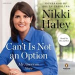 Can't Is Not an Option by  Nikki Haley audiobook
