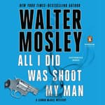All I Did Was Shoot My Man by  Walter Mosley audiobook