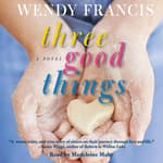Three Good Things by  Wendy Francis audiobook