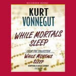 While Mortals Sleep by  Kurt Vonnegut Jr. audiobook