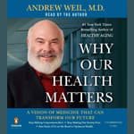 Why Our Health Matters by  Andrew Weil, M.D. audiobook