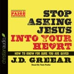 Stop Asking Jesus Into Your Heart by  J. D. Greear audiobook