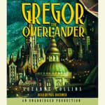 The Underland Chronicles Book One: Gregor the Overlander by  Suzanne Collins audiobook