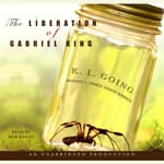 The Liberation of Gabriel King by  K. L. Going audiobook