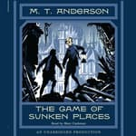The Game of Sunken Places by  M. T. Anderson audiobook