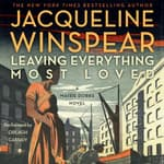 Leaving Everything Most Loved by  Jacqueline Winspear audiobook