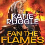 Fan the Flames by  Katie Ruggle audiobook