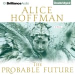 The Probable Future by  Alice Hoffman audiobook