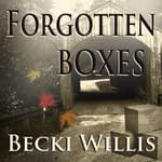 Forgotten Boxes by  Becki Willis audiobook