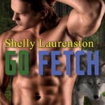 Go Fetch by  Shelly Laurenston audiobook