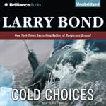 Cold Choices by  Larry Bond audiobook
