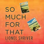 So Much for That by  Lionel Shriver audiobook