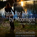 Watch for Me by Moonlight by  Jacquelyn Mitchard audiobook