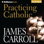 Practicing Catholic by  James Carroll audiobook