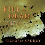 Kill the Dead by  Richard Kadrey audiobook
