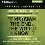 How to Survive the End of the World As We Know It by  James Wesley Rawles audiobook