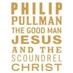 The Good Man Jesus and the Scoundrel Christ by  Philip Pullman audiobook