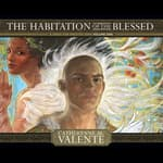 The Habitation of the Blessed by  Catherynne M. Valente audiobook