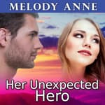 Her Unexpected Hero by  Melody Anne audiobook
