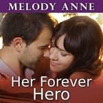 Her Forever Hero by  Melody Anne audiobook