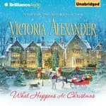 What Happens At Christmas by  Victoria Alexander audiobook