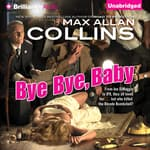 Bye Bye, Baby by  Max Allan Collins audiobook