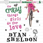 The Crazy Things Girls Do for Love by  Dyan Sheldon audiobook