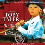 Toby Tyler or Ten Weeks with a Circus by  James Otis audiobook