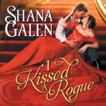 I Kissed a Rogue by  Shana Galen audiobook