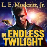 In Endless Twilight by  L. E. Modesitt Jr. audiobook
