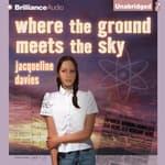 Where the Ground Meets the Sky by  Jacqueline Davies audiobook