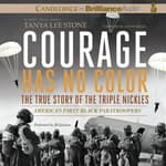 Courage Has No Color, The True Story of the Triple Nickles by  Tanya Lee Stone audiobook