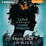 Love in the Time of Global Warming by  Francesca Lia Block audiobook