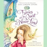 Fairies and the Quest for Never Land by  Gail Carson Levine audiobook
