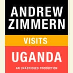Andrew Zimmern visits Uganda by  Andrew Zimmern audiobook
