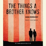 The Things a Brother Knows by  Dana Reinhardt audiobook