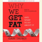 Why We Get Fat by  Gary Taubes audiobook