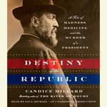 Destiny of the Republic by  Candice Millard audiobook