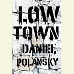 Low Town by  Daniel Polansky audiobook