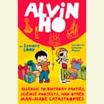 Alvin Ho: Allergic to Birthday Parties, Science Projects, and Other Man-made Catastrophes by  Lenore Look audiobook