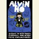 Alvin Ho: Allergic to Dead Bodies, Funerals, and Other Fatal Circumstances by  Lenore Look audiobook